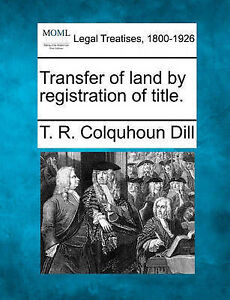NEW Transfer of land by registration of title. by T. R. Colquhoun Dill