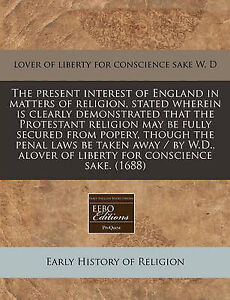 The Present Interest England in Matters Religion Stated Wh by W D Lover Liberty