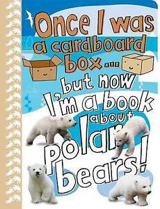 Once I Was a Cardboard Box...But Now I'm a Book About Polar Bears!, Anton Poitie