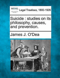 Suicide: studies on its philosophy, causes, and prevention. by James J. O'Dea
