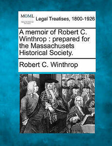 A memoir of Robert C. Winthrop: prepared for the Massachusets Historical Society