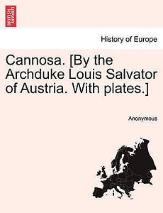 Cannosa. [By the Archduke Louis Salvator of Austria. With plates.] by Anonymous