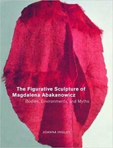 The Figurative Sculpture of Magdalena Abakanowicz Bodies Environments and Myths