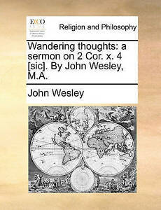 Wandering Thoughts Sermon on 2 Cor X 4 [Sic] by John Wesley by Wesley John