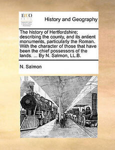 The history of Hertfordshire; describing the county, and its antient monuments,