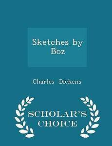 Sketches by Boz - Scholar's Choice Edition by by Dickens, Charles -Paperback
