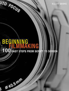 Good, Beginning Filmmaking: 100 Easy Steps from Script to Screen (Professional M