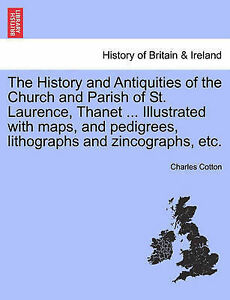 The History and Antiquities of the Church and Parish of St. Laurence, Thanet...