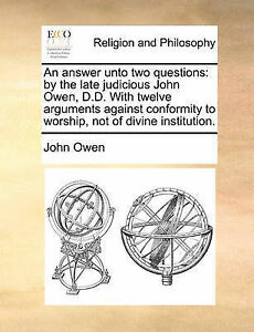 An Answer Unto Two Questions: By the Late Judicious John Owen, D. by Owen, John