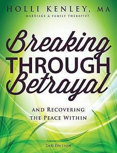 Breaking Through Betrayal Recovering Peace Within 2nd E by Kenley Holli