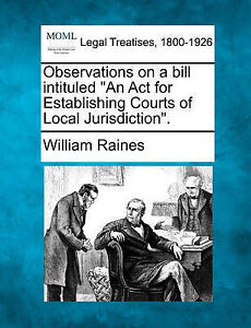 "Observations on a bill intituled ""An Act for Establishing Courts of Local Jurisd"