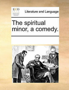 The Spiritual Minor, a Comedy. by Multiple Contributors -Paperback
