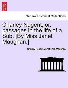 Charley Nugent; Or, Passages in the Life of a Sub. [By Miss Janet 9781241190354