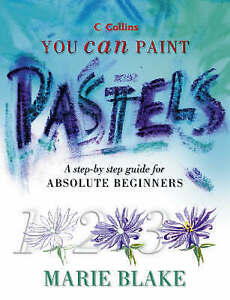 Pastels: A Step-by-step Guide for Absolute Beginners (Collins You Can-ExLibrary