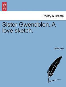 Sister Gwendolen. a Love Sketch. by Lee, Nora -Paperback