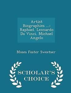 Artist Biographies  Raphael Leonardo Da Vinci Michael Angel by Sweetser Moses Fo