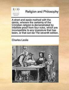 A short and easie method with the deists, wherein the certainty of the Christian
