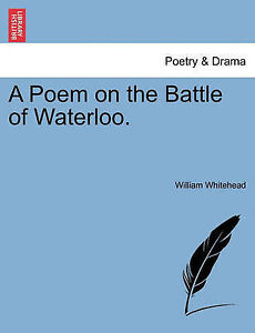 A Poem on the Battle of Waterloo. by Whitehead, William -Paperback