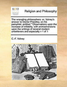 The Wrangling Philosophers Or Volney's Answer Doctor Priestl by Volney Constanti