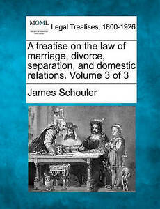 A treatise on the law of marriage, divorce, separation, and domestic relations.