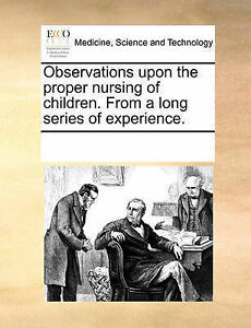 Observations upon the proper nursing of children From a long series of experie - Hertfordshire, United Kingdom - Observations upon the proper nursing of children From a long series of experie - Hertfordshire, United Kingdom
