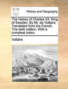 The History Charles XII King Sweden by Mr de Voltaire Translated French Sixth Ed