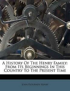 A History Of The Henry Family: From Its Beginnings In This Country To The Presen