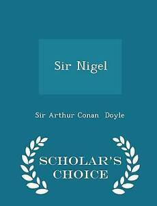 Sir Nigel - Scholar's Choice Edition by Doyle, Sir Arthur Conan -Paperback