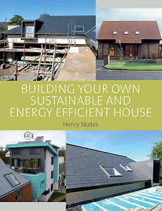 Building Your Own Sustainable and Energy Efficient House, Henry Skates