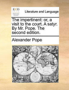 The Impertinent: Or, a Visit to the Court. a Satyr. by Mr. Pope.  9781170103098