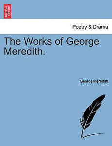 The Works of George Meredith. by Meredith, George -Paperback