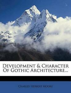 NEW Development & Character Of Gothic Architecture... by Charles Herbert Moore