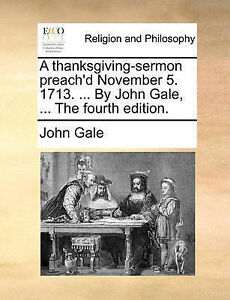 A thanksgiving-sermon preach'd November 5. 1713. ... By John Gale, ... The fourt