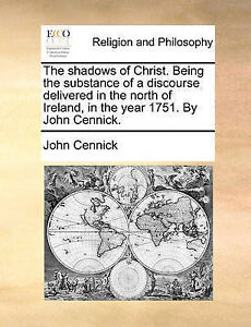 The Shadows Christ Being Substance Discourse Deliver by Cennick John -Paperback
