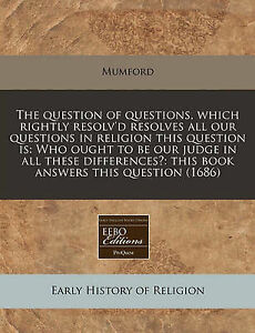 The question of questions, which rightly resolv'd resolves all our questions in