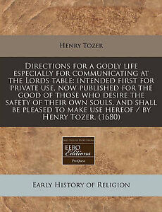 Directions for Godly Life Especially for Communicating at L by Tozer Henry