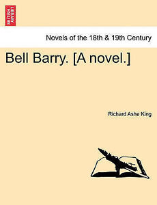Bell Barry. [A Novel.] by King, Richard Ashe -Paperback