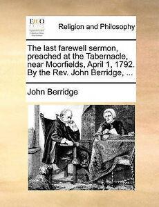 The Last Farewell Sermon Preached at Tabernacle Near Moorfi by Berridge John