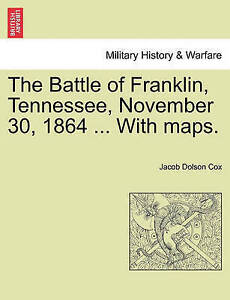 The Battle of Franklin, Tennessee, November 30, 1864 ... with Maps. -Paperback