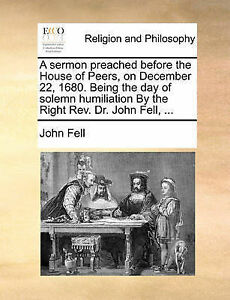 A Sermon Preached Before the House of Peers, on December 22, 1680 by Fell, John