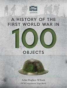 A-HISTORY-OF-THE-FIRST-WORLD-WAR-IN-100-OBJECTS-J-HUGHES-WILSON-9781844039180