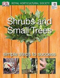 """AS NEW"" Shrubs and Small Trees: Simple steps to success (RHS Simple Steps to Su"