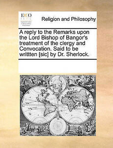 A Reply Remarks Upon Lord Bishop Bangor's Treatment by Multiple Contributors