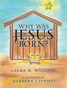 Why Was Jesus Born? by Williams, Laura M. -Paperback