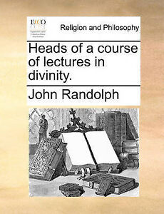 Heads of a Course of Lectures in Divinity. by Randolph, John -Paperback