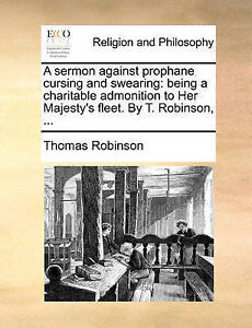 A Sermon Against Prophane Cursing Swearing Being Charitabl by Robinson Thomas