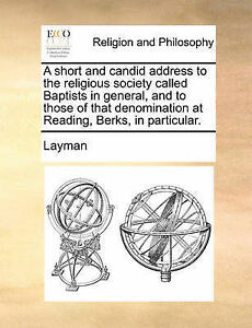 A Short and Candid Address to the Religious Society Called Baptis by Layman