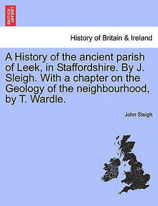 A-History-Ancient-Parish-Leek-in-Staffordshire-by-J-Sleigh-Chapter-on-Geology-Ne