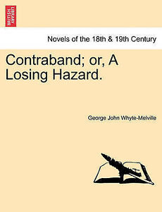 NEW Contraband; Or, a Losing Hazard. by G. J. Whyte-Melville