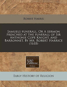 Samuels Funerall or Sermon Preached at Funerall Sir Ant by Harris Robert
